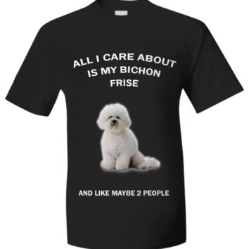 All I Care About Is My Bichon Frise bichonfrise