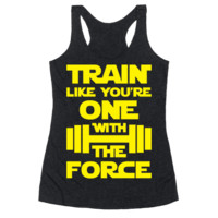 TRAIN LIKE YOU'RE ONE WITH THE FORCE RACERBACK TANK