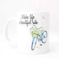 11 ounce Coffee Mug - Vintage Bicycle Make LIfe a Beautiful Ride - Vintage Bike and Flowers - Mother's Day Present - Gift for Women