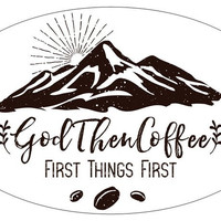 God Then Coffee- First Things First - Bumper sticker