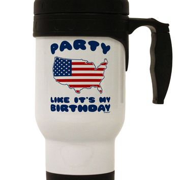 Party Like It's My Birthday - 4th of July Stainless Steel 14oz Travel Mug