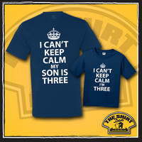 I Can't Keep Calm I'm Three Shirt T Shirt TShirt - My Son Is Three - Birthday Shirt - 3rd Birthday - Father and Son - Dad and Son Shirts