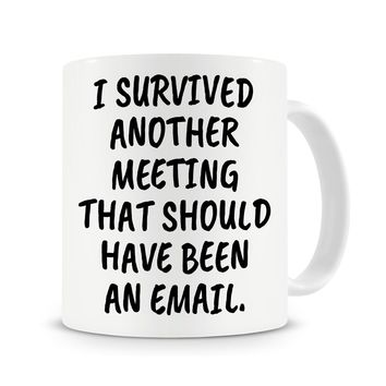 I Survived Another Meeting.. Funny Coffee Mug