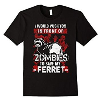 Zombies To Save My Ferret - Funny Halloween Shirt Gift