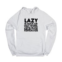 LAZY IS SUCH AN UGLY WORD