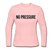 no pressure Long Sleeve Shirt