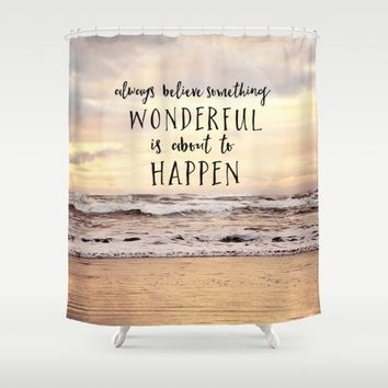 always believe something wonderful is about to happen Shower Curtain by Sylvia Cook Photography