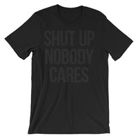 goth shirt, nu goth, murdered out, statement shirts, gothic tshirt, typography shirt, black t-shirt, dark clothing : shut up nobody cares