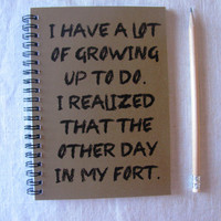 I have a lot of growing up to do... - 5 x 7 journal