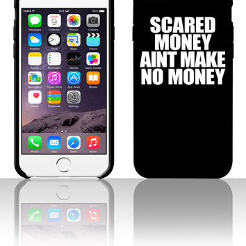 Scared Money Aint Make No Money 5 5s 6 6plus phone cases