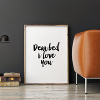 """PRINTABLE art""""dear bed i love you""""typography quote,motivational & inspirational quote,bedroom decor,home decor,funny quote,wall artwork"""