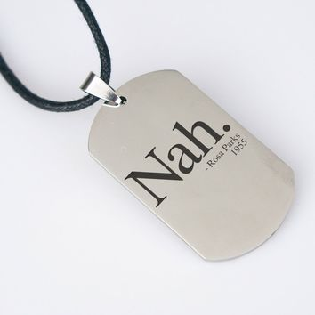 """Nah Rosa Parks 1955 """"Quote"""" Dog Tag Necklace"""