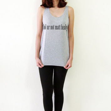 Lol ur not Matt Healy Shirt The 1975 Shirts Tank Top Tshirt Women T-Shirts