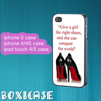 Give A Girl The Right Shoes--iphone 4 case,iphone 5 case,ipod touch 4 case,ipod touch 5 case,cute iphone 5 case,cool iphone 5 case.