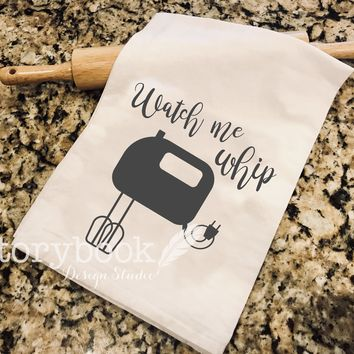 Watch Me Whip Flour Sack Kitchen Towel