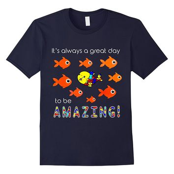 Autism It's Always A Great Day To Be Amazing T-Shirt