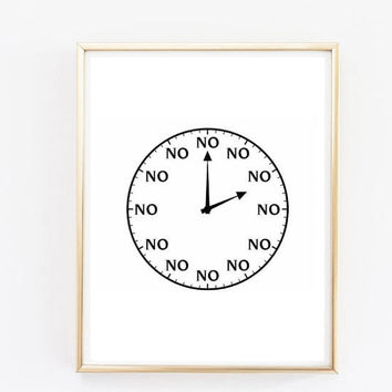 Typographic Print- Quote art print wall decor funny no clock humourous office print -Typography tumblr room decor saying funny quote