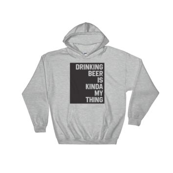 Drinking Beer Is Kinda My Thing - Hoodie Sweatshirt Sweater
