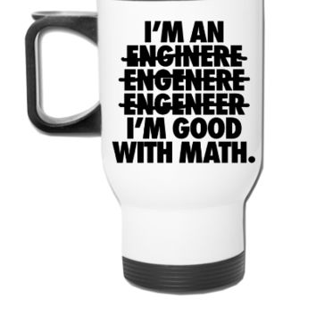 I'm An Engineer I'm Good With Math - Travel Mug