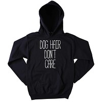 Dog Hair Don't Care Hoodie Dog Lover Owner Tumblr Sweatshirt