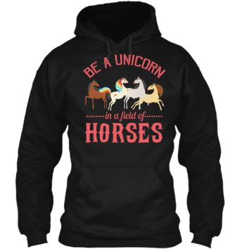 Be a Unicorn in a Field of Horses T-Shirt Pullover Hoodie 8 oz