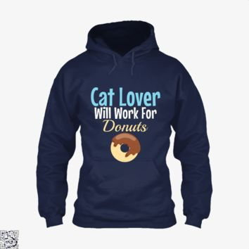Cat Lover Will Work For Donuts, Cat Hoodie