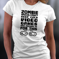 Zombie Apocalypse T Shirt, Video Games Have Prepared You For This