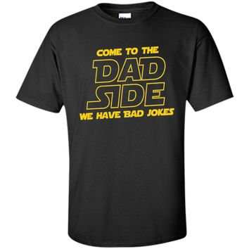 Mens Come to the Dad Side We Have Bad Jokes T-Shirt t-shirt