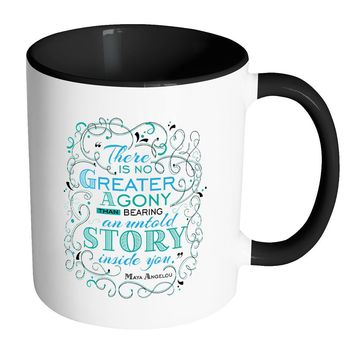 Maya Angelou Quote Mug There Is No Greater Agony White 11oz Accent Coffee Mugs