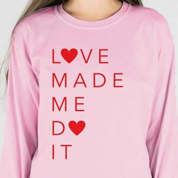 Love Made Me Do It Valentine's Day Long Sleeve Tee
