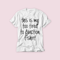 Free Shipping! This Is My Too Tired To Function Funny T-shirt on Front