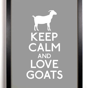 Keep Calm and Love Goats (Goat) 8 x 10 Print Buy 2 Get 1 FREE Keep Calm Art Keep Calm Poster Keep Calm Print