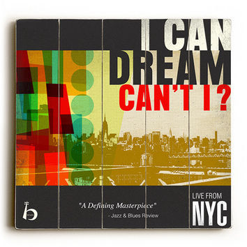 I Can Dream Can't I by Artist Cory Steffen Wood Sign