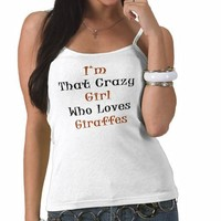 I'm That Crazy Girl Who Loves Giraffes Tees from Zazzle.com