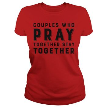 Couples who pray together stay together shirt Ladies Tee