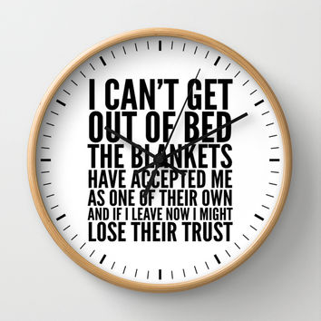 I CAN'T GET OUT OF BED THE BLANKETS HAVE ACCEPTED ME AS ONE OF THEIR OWN Wall Clock by CreativeAngel