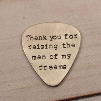 """Thank you for raising the man of my dreams"" Hand stamped Guitar Pick"