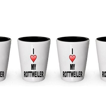 I love my Rottweiler Shot Glass - Rottweiler Lover gifts Idea (1)