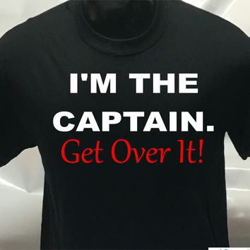 I'm the captain Get Over it Printed T-Shirt Tee Shirt T Shirt Mens Ladies Womens