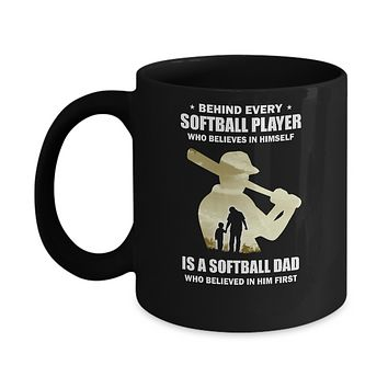 Behind Every Softball Player Is A Dad That Believes Mug