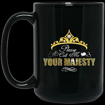 Funny Mug - Please Call Me Your Majesty