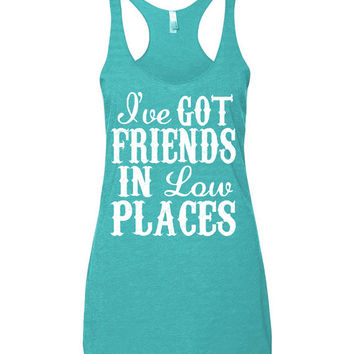 I've Got Friends In Low Places - Ladies, Tri-Blend Racerback Tank Top