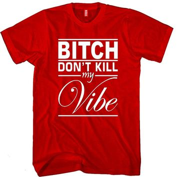 Bitch Don't Kill My Vibe Unisex T-shirt Funny and Music