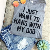 Casual T-Shirt (I just want to hang with my dog)