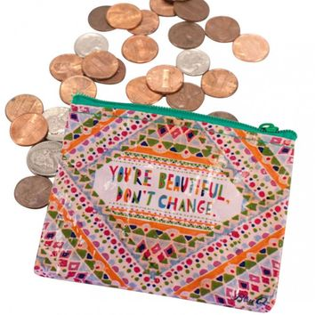 You're Beautiful, Don't Change Coin Purse (Also Perfect for Small Makeup Items)