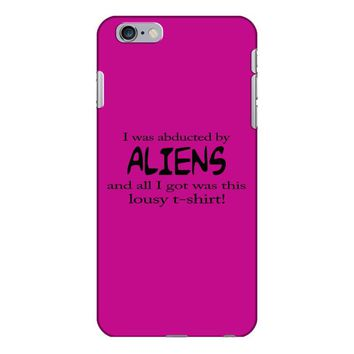 funny t shirt i was abducted by aliens & all i got was this lousy t sh iPhone 6/6s Plus Case