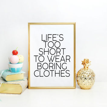"Life is Short Typographic Print Word Wall Art Black and white Apartment Decor ""Life is Too Short To Wear Boring Clothes"" Fashion print"