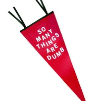 So Many Things Are Dumb Pennant