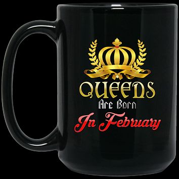 Queens Are Born In February Coffee Mug - February Birthday Gifts