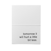 tomorrow it will hurt a little bit less